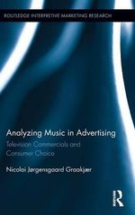 Analyzing Music in Advertising : Television Commercials and Consumer Choice - Nicolai Graakjaer