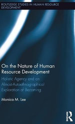 The Nature of Human Resource Development : An Autoethnographical Approach - Monica Lee