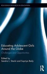 Educating Adolescent Girls Around the Globe : Challenges and Opportunities