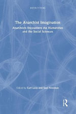 The Anarchist Imagination : Anarchism Encounters the Humanities and Social Sciences