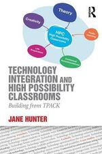 Technology Integration and High Possibility Classrooms : Building from Tpack - Jane Hunter