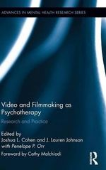 Video and Filmmaking as Psychotherapy : Research and Practice