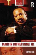 Martin Luther King, Jr. : Routledge Historical Biographies - Peter J. Ling