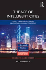 The Age of Intelligent Cities : Smart Environments and Innovation-for-all Strategies - Nicos Komninos