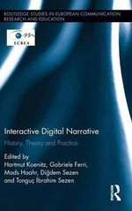 Interactive Digital Narrative : History, Theory and Practice
