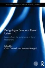 Designing a European Fiscal Union : Lessons from the Experience of Fiscal Federations