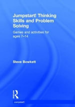 Jumpstart Thinking Skills and Problem Solving : Games and activities for ages 7-14 - Steve Bowkett