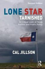 Lone Star Tarnished : A Critical Look at Texas Politics and Public Policy - Cal Jillson