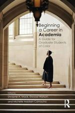 Beginning a Career in Academia - A Guide for Graduate Students of Color : A Guide for Graduate Students of Color