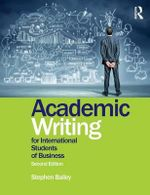 Academic Writing for International Students of Business - Stephen Bailey