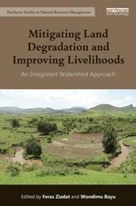 Mitigating Land Degradation and Improving Livelihoods : An Integrated Watershed Approach