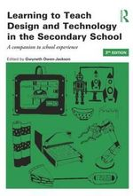 Learning to Teach Design and Technology in the Secondary School : A Companion to School Experience
