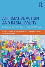 Affirmative Action and Racial Equity : Considering the Fisher Case to Forge the Path Ahead