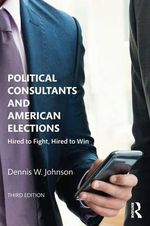 Political Consultants and American Elections - Dennis W. Johnson