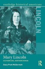 Mary Lincoln : Southern Girl, Northern Woman - Stacy Pratt McDermott