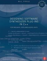 Designing Software Synthesizer Plug-Ins in C++ : For Rackafx, Vst3, and Audio Units - Will Pirkle