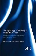 The Psychology of Becoming a Successful Worker : Research on the changing nature of achievement at work - Satu Uusiautti