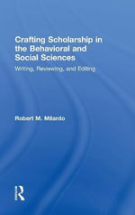 Crafting Scholarship in the Behavioral and Social Sciences : Writing, Reviewing, and Editing - Robert M. Milardo
