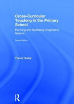 Cross-Curricular Teaching in the Primary School : Planning and Facilitating Imaginative Lessons