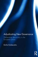 Adjudicating New Governance : Deliberative Democracy in the European Union - Emilia Korkea-aho