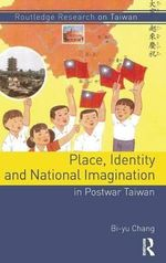 Place, Identity, and National Imagination in Post-War Taiwan : Routledge Research on Taiwan Series - Bi-yu Chang