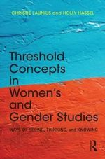 Threshold Concepts in Women's and Gender Studies : Ways of Seeing, Thinking, and Knowing - Christie Launius