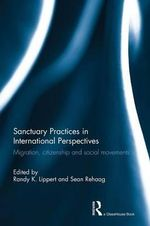 Sanctuary Practices in International Perspectives : Migration, Citizenship and Social Movements
