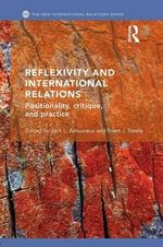 Reflexivity and International Relations : Positionality, Critique, and Practice