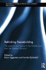 Rethinking Peacebuilding : The Quest for Just Peace in the Middle East and the Western Balkans