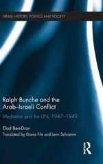 Ralph Bunche and the Arab-Israeli Conflict : Mediation and the UN, 1947-1949 - Elad Ben-Dror