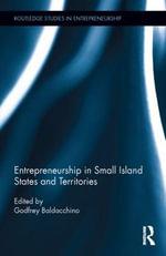 Entrepreneurship in Small Island States and Territories : Routledge Studies in Entrepreneurship