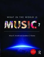 What in the World Is Music? - Alison E Arnold