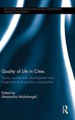 Quality of Life in Cities : Equity, Sustainable Development and Happiness from a Policy Perspective
