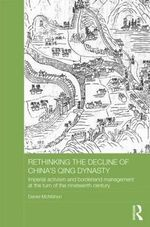 Rethinking the Decline of China's Qing Dynasty : Imperial Activism and Borderland Management at the Turn of the Nineteenth Century - Daniel McMahon