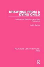 Drawings from a Dying Child (RLE: Jung) : Insights into Death from a Jungian Perspective - Judith Bertoia