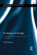 The Rhetoric of the Right : Language Change and the Spread of the Market - David George