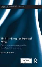 The New European Industrial Policy : Global Competitiveness and the Manufacturing Renaissance - Franco Mosconi