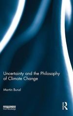 Uncertainty and the Philosophy of Climate Change - Martin Bunzl