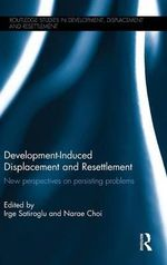 Development-Induced Displacement and Resettlement : Routledge Studies in Development, Displacement and Resettlement