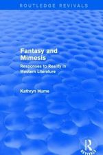 Fantasy and Mimesis : Responses to Reality in Western Literature - Kathryn Hume