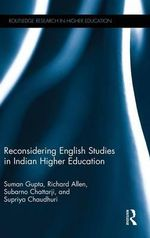 Reconsidering English Studies in Indian Higher Education : Routledge Research in Higher Education - Suman Gupta