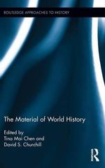 The Material of World History : Routledge Approaches to History