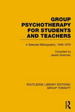 Group Psychotherapy for Students and Teachers (RLE: Group Therapy) : Selected Bibliography, 1946-1979