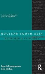 Nuclear South Asia : Keywords and Concepts - Rajesh Rajagopalan