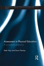 Assessment in Physical Education : A Sociocultural Perspective - Peter Hay