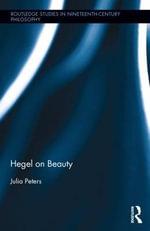 Hegel on Beauty : Routledge Studies in Nineteenth Century Philosophy - Julia Peters