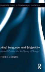 Mind, Language and Subjectivity : Minimal Content and the Theory of Thought - Nicholas Georgalis