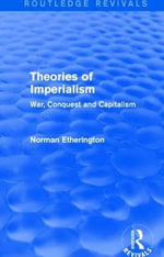 Theories of Imperialism : War, Conquest and Capital - Norman Etherington