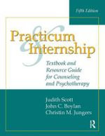 Practicum and Internship : Textbook and Resource Guide for Counseling and Psychotherapy - Judith Scott