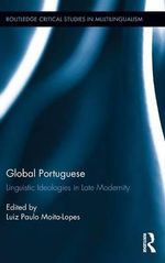 Global Portuguese : Linguistic Ideologies in Late Modernity